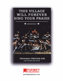 This Village Will Forever Sing Your Praise